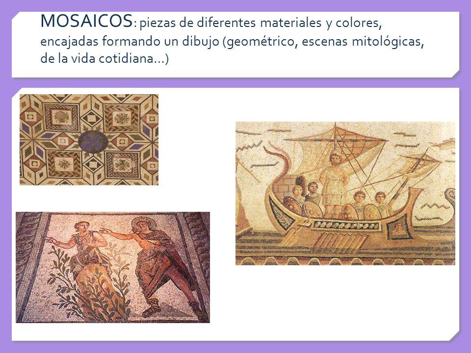 MOSAICOS : piezas de diferentes materiales y colores, encajadas formando un dibujo (geométrico, escenas mitológicas, de la vida cotidiana…)