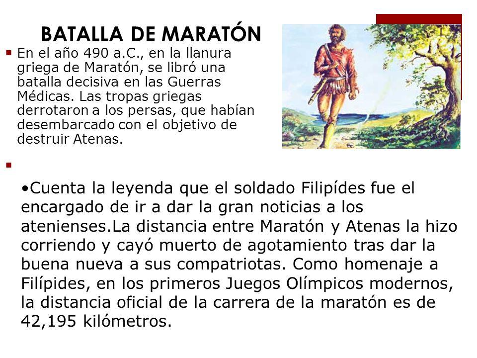 BATALLA DE MARATÓN En el año 490 a.C., en la llanura griega de Maratón, se libró una batalla decisiva en las Guerras Médicas. Las tropas griegas derro
