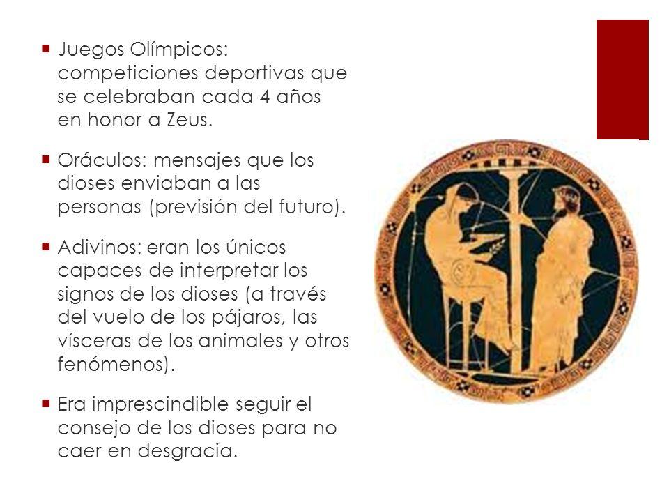 Juegos Olímpicos: competiciones deportivas que se celebraban cada 4 años en honor a Zeus. Oráculos: mensajes que los dioses enviaban a las personas (p