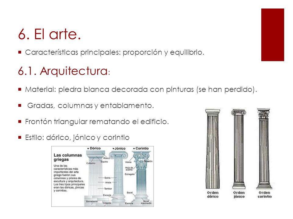 6. El arte. Características principales: proporción y equilibrio. 6.1. Arquitectura : Material: piedra blanca decorada con pinturas (se han perdido).