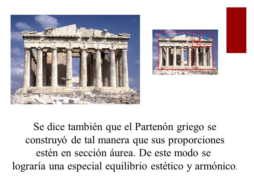 Se dice también que el Partenón griego se construyó de tal manera que sus proporciones estén en sección áurea. De este modo se lograría una especial e