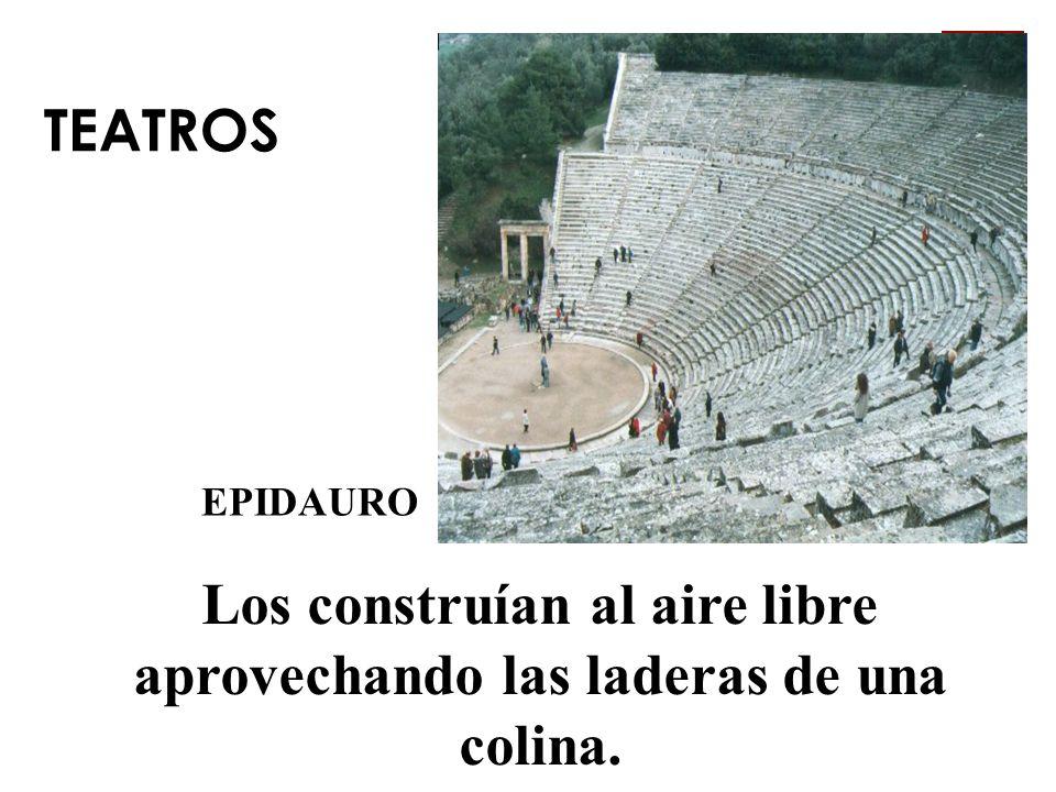 TEATROS EPIDAURO Los construían al aire libre aprovechando las laderas de una colina.