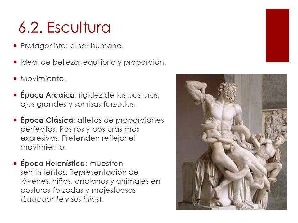 6.2. Escultura Protagonista: el ser humano. Ideal de belleza: equilibrio y proporción. Movimiento. Época Arcaica : rigidez de las posturas, ojos grand