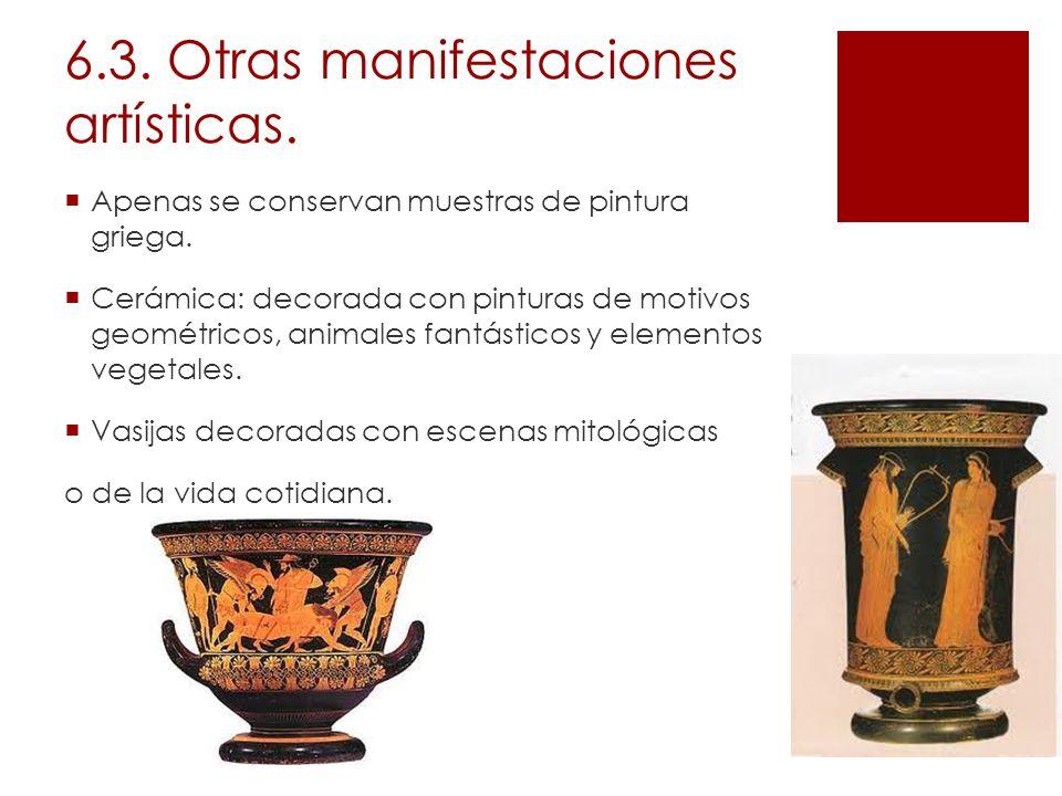 6.3. Otras manifestaciones artísticas. Apenas se conservan muestras de pintura griega. Cerámica: decorada con pinturas de motivos geométricos, animale