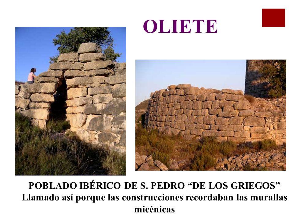 OLIETE POBLADO IBÉRICO DE S. PEDRO DE LOS GRIEGOS Llamado así porque las construcciones recordaban las murallas micénicas