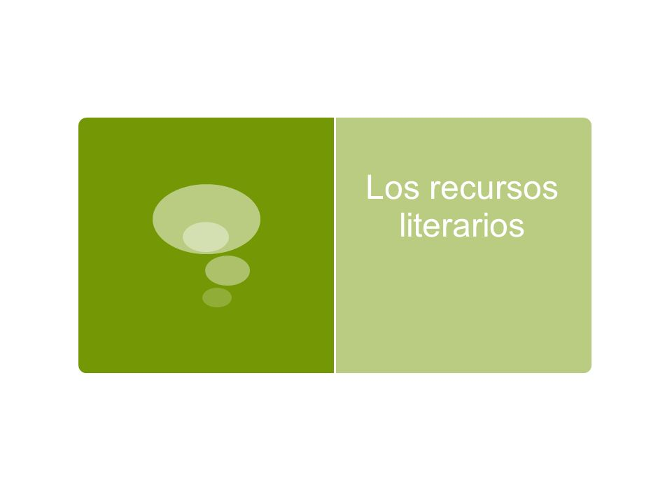 Los recursos literarios Recursos utilizados en el lenguaje común y, especialmente, en el lenguaje literario para dar mayor expresividad y llamar así la atención de lector