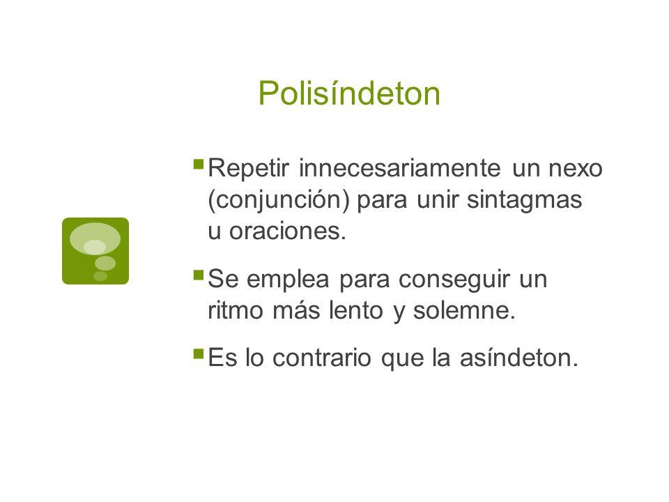 Polisíndeton Repetir innecesariamente un nexo (conjunción) para unir sintagmas u oraciones.