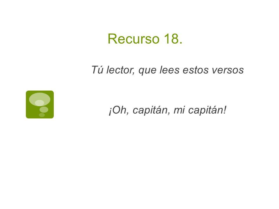 Recurso 18. Tú lector, que lees estos versos ¡Oh, capitán, mi capitán!