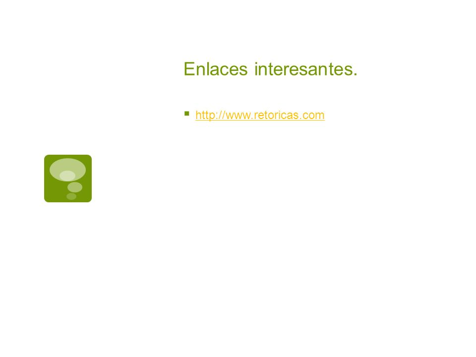 Enlaces interesantes. http://www.retoricas.com