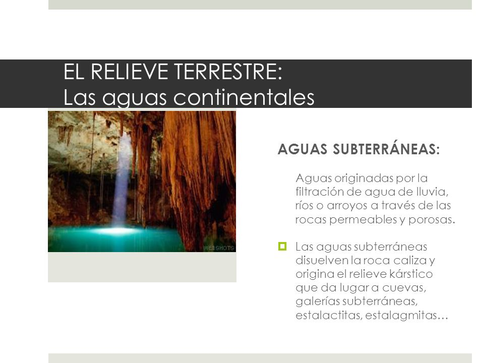 EL RELIEVE TERRESTRE: Las aguas continentales AGUAS SUBTERRÁNEAS: Aguas originadas por la filtración de agua de lluvia, ríos o arroyos a través de las
