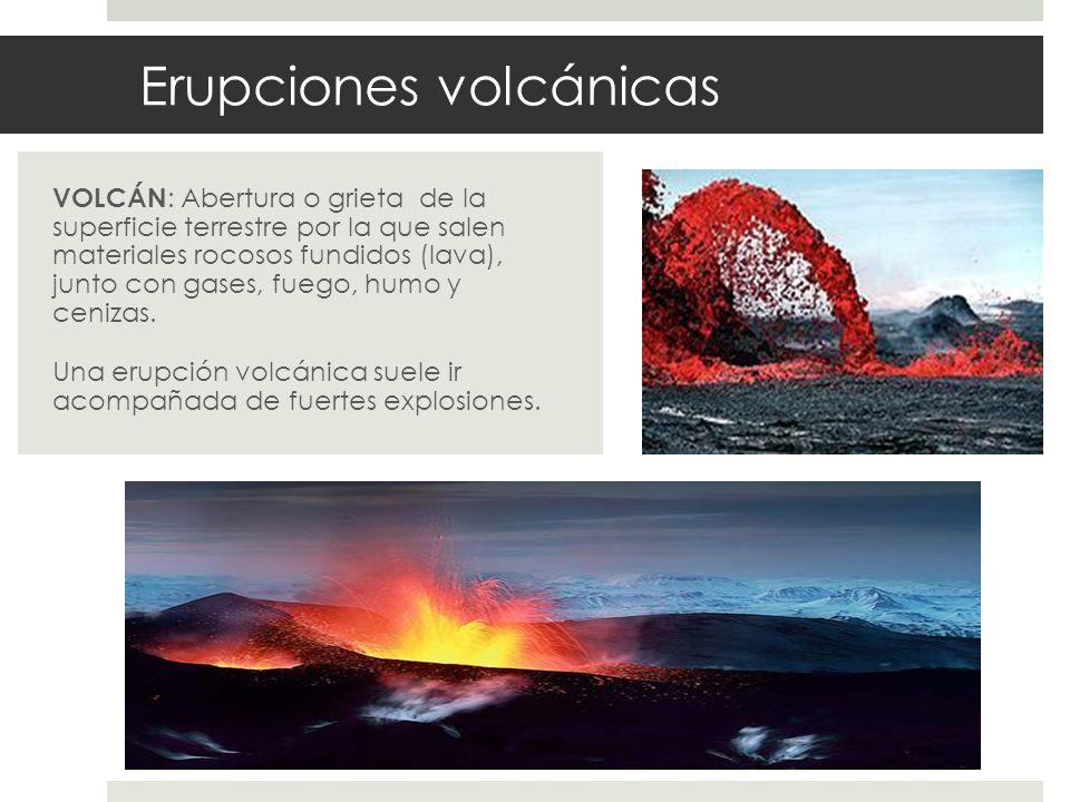 Erupciones volcánicas VOLCÁN : Abertura o grieta de la superficie terrestre por la que salen materiales rocosos fundidos (lava), junto con gases, fueg