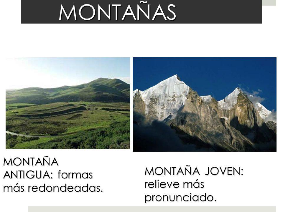 MONTAÑAS MONTAÑA ANTIGUA: formas más redondeadas. MONTAÑA JOVEN: relieve más pronunciado.