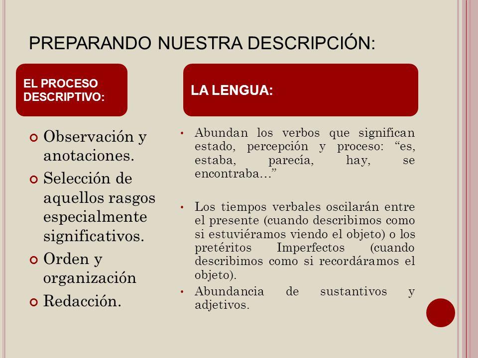 PREPARANDO NUESTRA DESCRIPCIÓN: Observación y anotaciones. Selección de aquellos rasgos especialmente significativos. Orden y organización Redacción.