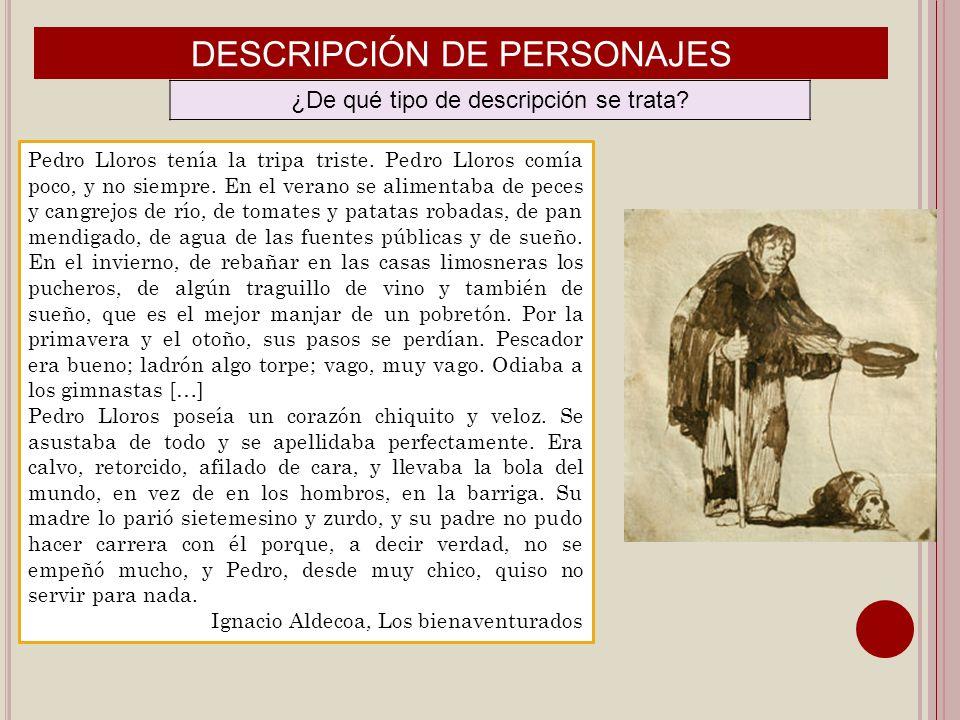 DESCRIPCIÓN DE PERSONAJES ¿De qué tipo de descripción se trata? Pedro Lloros tenía la tripa triste. Pedro Lloros comía poco, y no siempre. En el veran