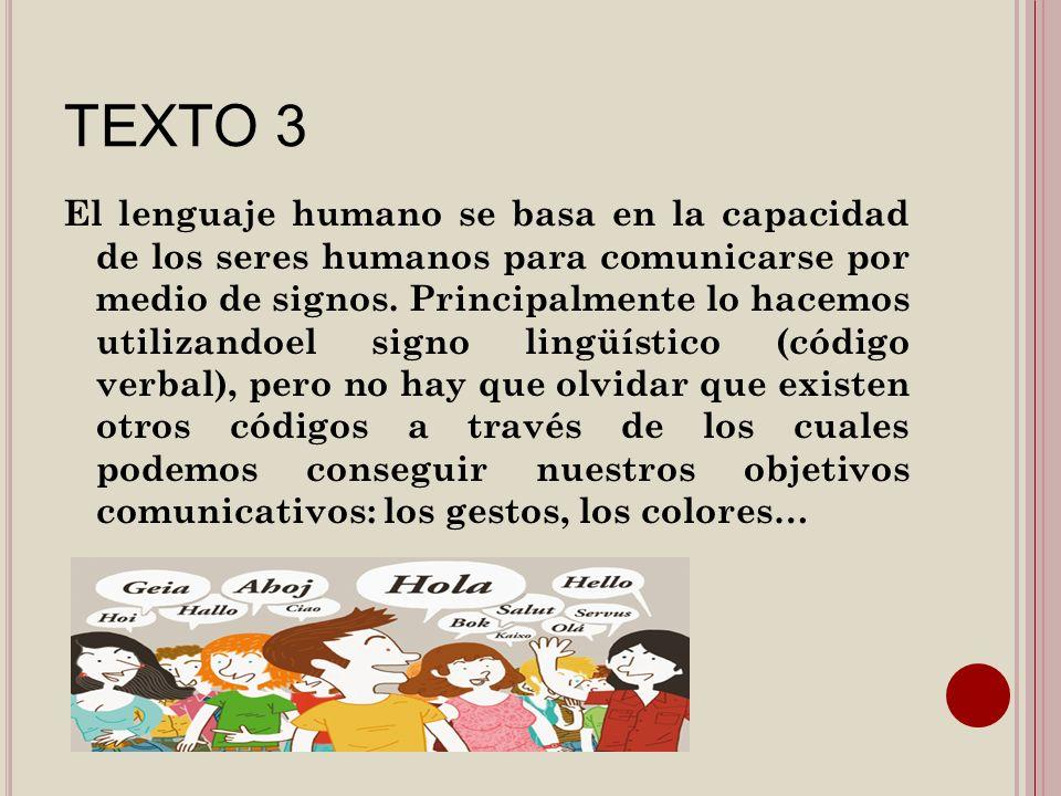 TEXTO 3 El lenguaje humano se basa en la capacidad de los seres humanos para comunicarse por medio de signos. Principalmente lo hacemos utilizandoel s