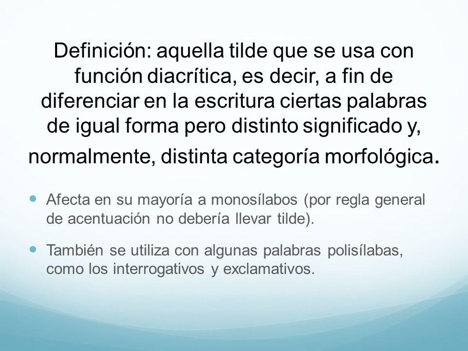 Definición: aquella tilde que se usa con función diacrítica, es decir, a fin de diferenciar en la escritura ciertas palabras de igual forma pero disti