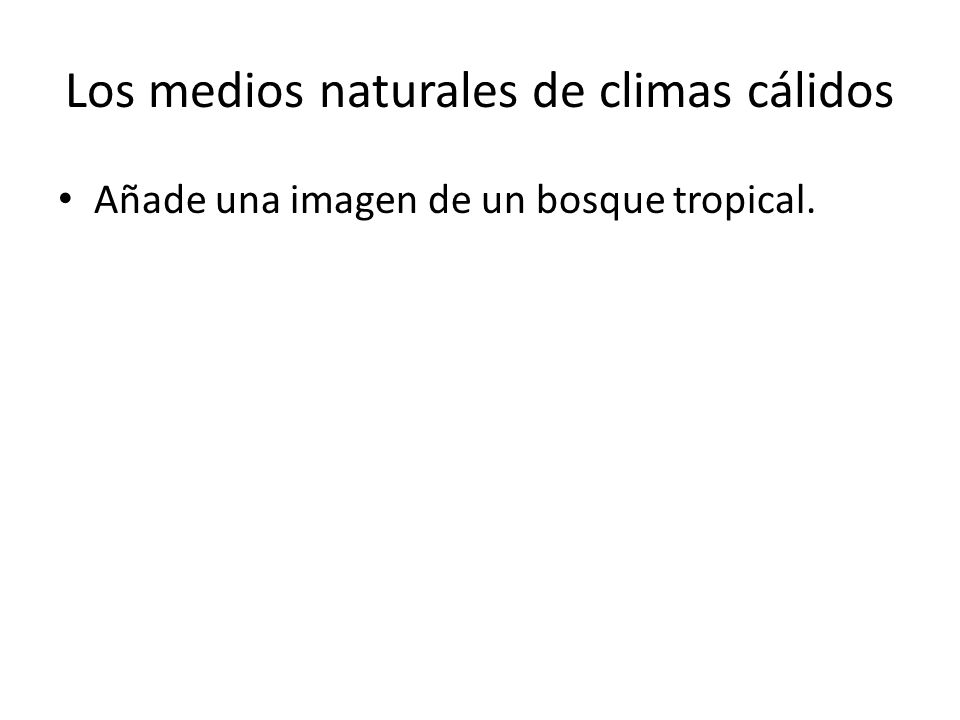 Los medios naturales de climas cálidos Añade una imagen de una selva.