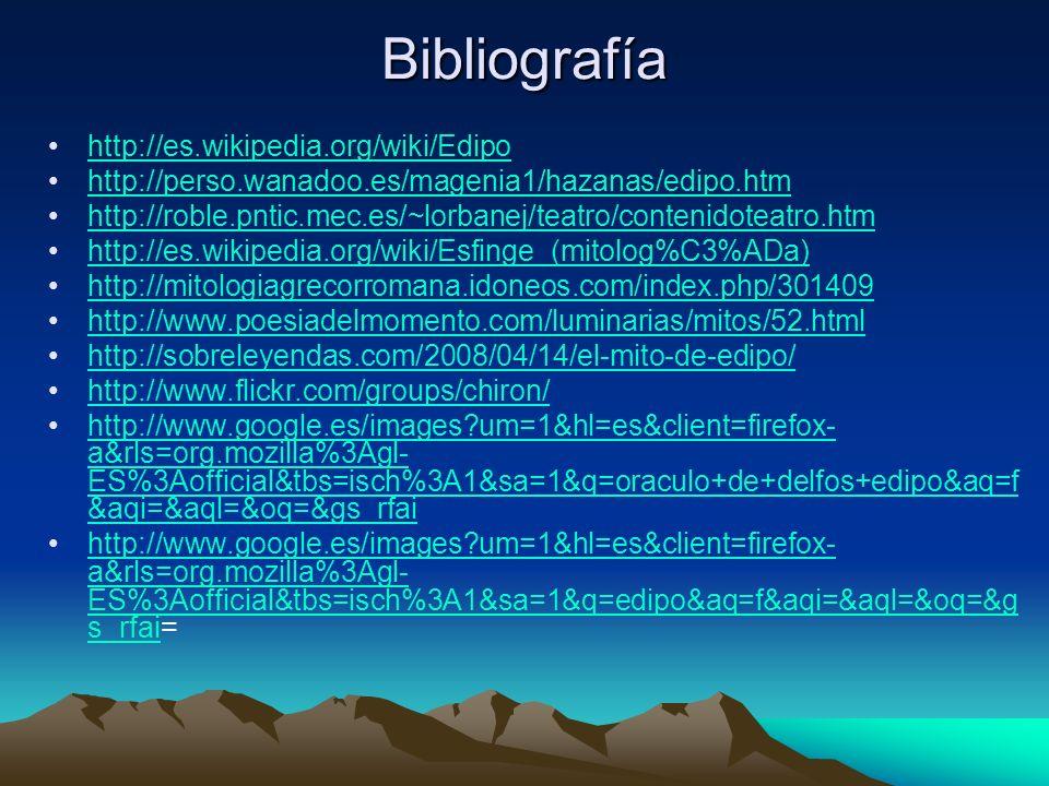 Bibliografía http://es.wikipedia.org/wiki/Edipo http://perso.wanadoo.es/magenia1/hazanas/edipo.htm http://roble.pntic.mec.es/~lorbanej/teatro/contenid