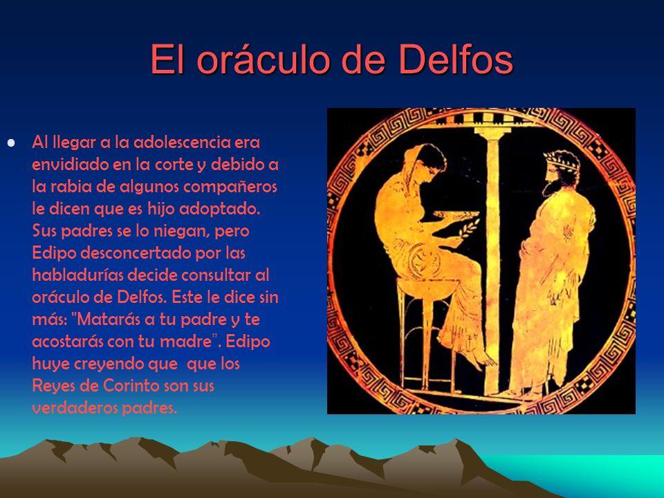El oráculo de Delfos Al llegar a la adolescencia era envidiado en la corte y debido a la rabia de algunos compañeros le dicen que es hijo adoptado. Su