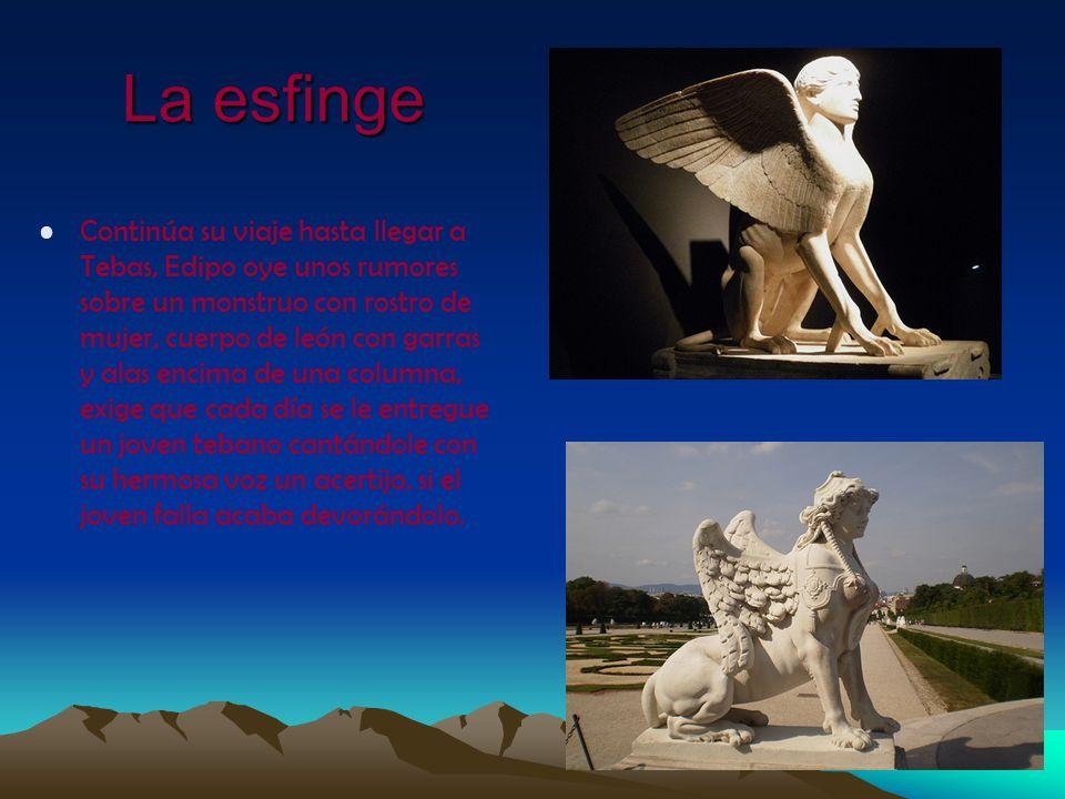 La esfinge Continúa su viaje hasta llegar a Tebas, Edipo oye unos rumores sobre un monstruo con rostro de mujer, cuerpo de león con garras y alas enci
