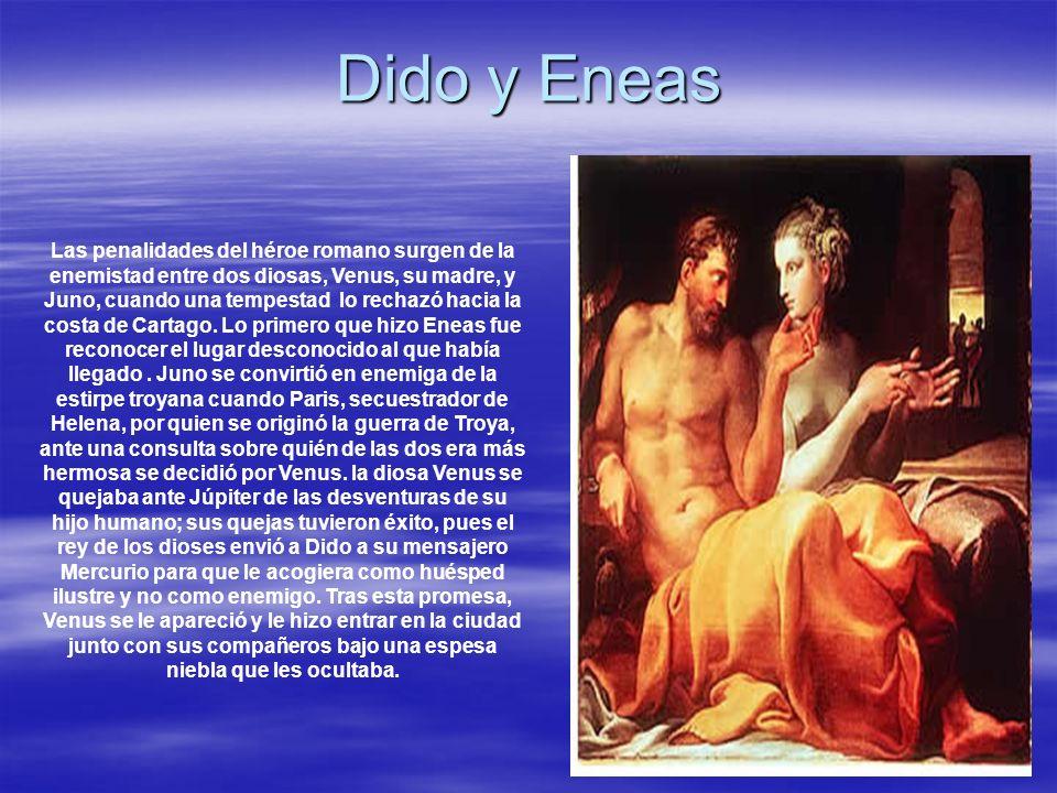 Dido y Eneas Las penalidades del héroe romano surgen de la enemistad entre dos diosas, Venus, su madre, y Juno, cuando una tempestad lo rechazó hacia la costa de Cartago.