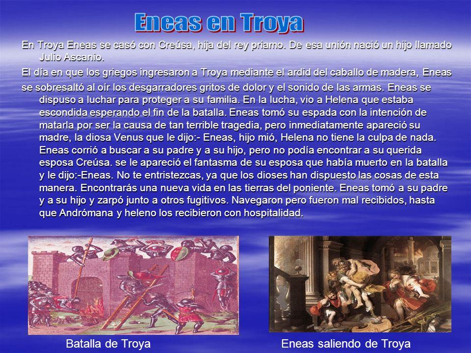 En Troya Eneas se casó con Creúsa, hija del rey priamo.