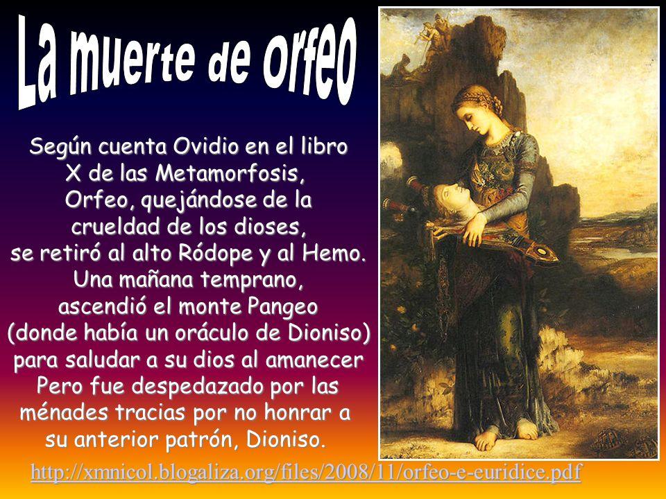 Según cuenta Ovidio en el libro X de las Metamorfosis, Orfeo, quejándose de la crueldad de los dioses, se retiró al alto Ródope y al Hemo. Una mañana