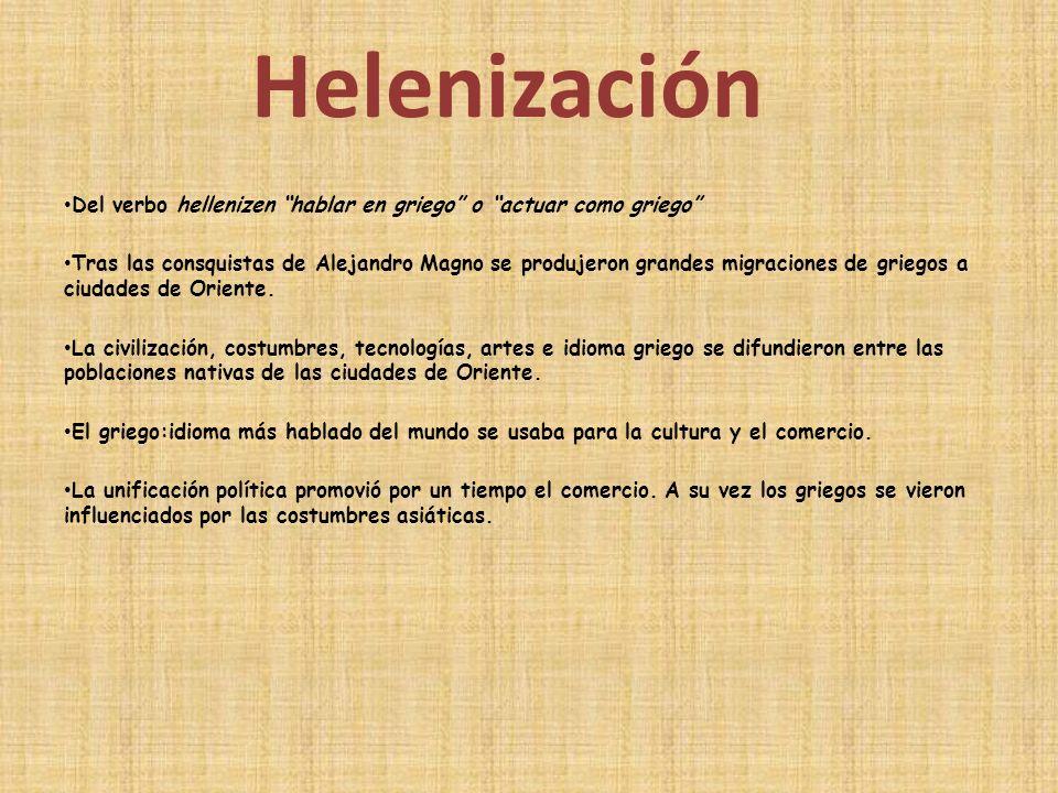 Helenización Del verbo hellenizen hablar en griego o actuar como griego Tras las consquistas de Alejandro Magno se produjeron grandes migraciones de g
