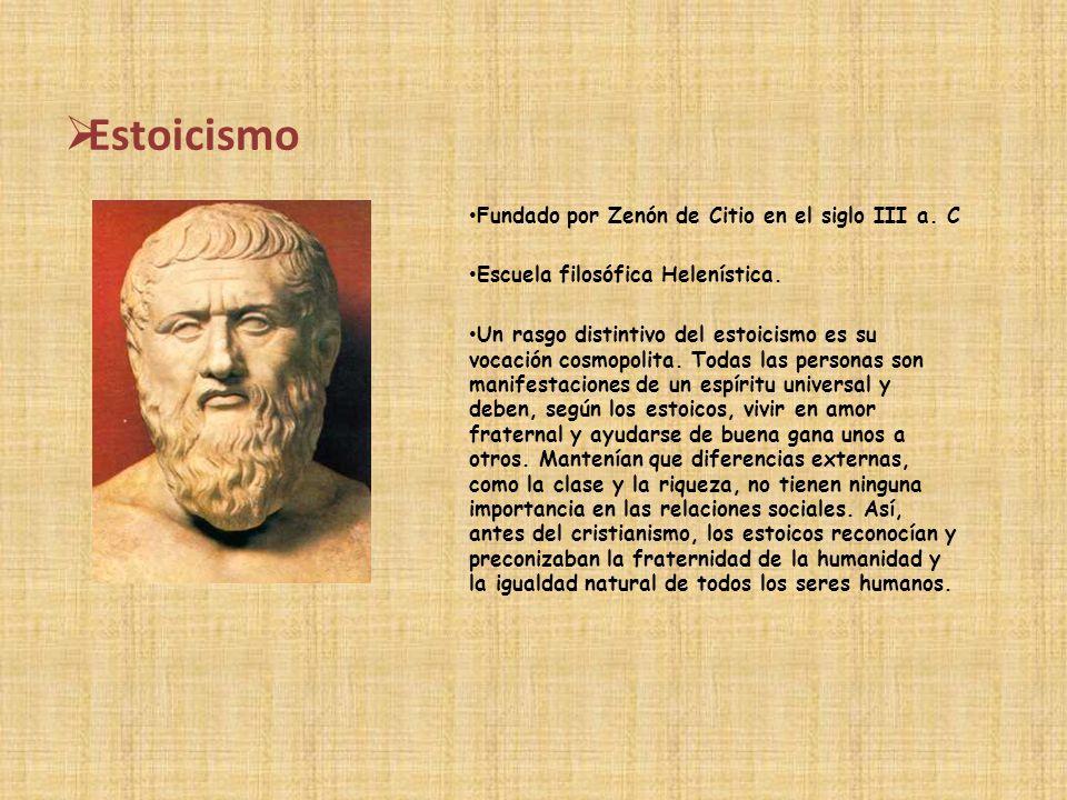 Estoicismo Fundado por Zenón de Citio en el siglo III a. C Escuela filosófica Helenística. Un rasgo distintivo del estoicismo es su vocación cosmopoli