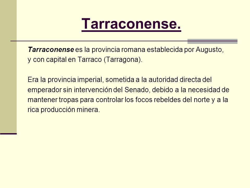 Tarraconense. Tarraconense es la provincia romana establecida por Augusto, y con capital en Tarraco (Tarragona). Era la provincia imperial, sometida a