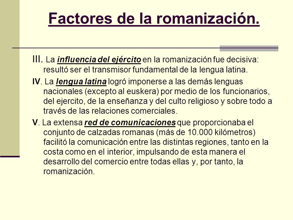 Factores de la romanización. III. La influencia del ejército en la romanización fue decisiva: resultó ser el transmisor fundamental de la lengua latin