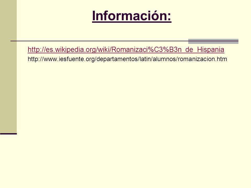 Información: http://es.wikipedia.org/wiki/Romanizaci%C3%B3n_de_Hispania http://www.iesfuente.org/departamentos/latin/alumnos/romanizacion.htm