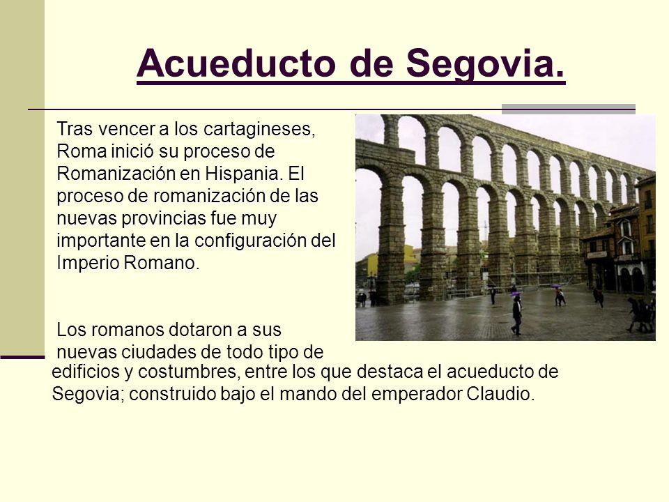 Acueducto de Segovia. Tras vencer a los cartagineses, Roma inició su proceso de Romanización en Hispania. El proceso de romanización de las nuevas pro