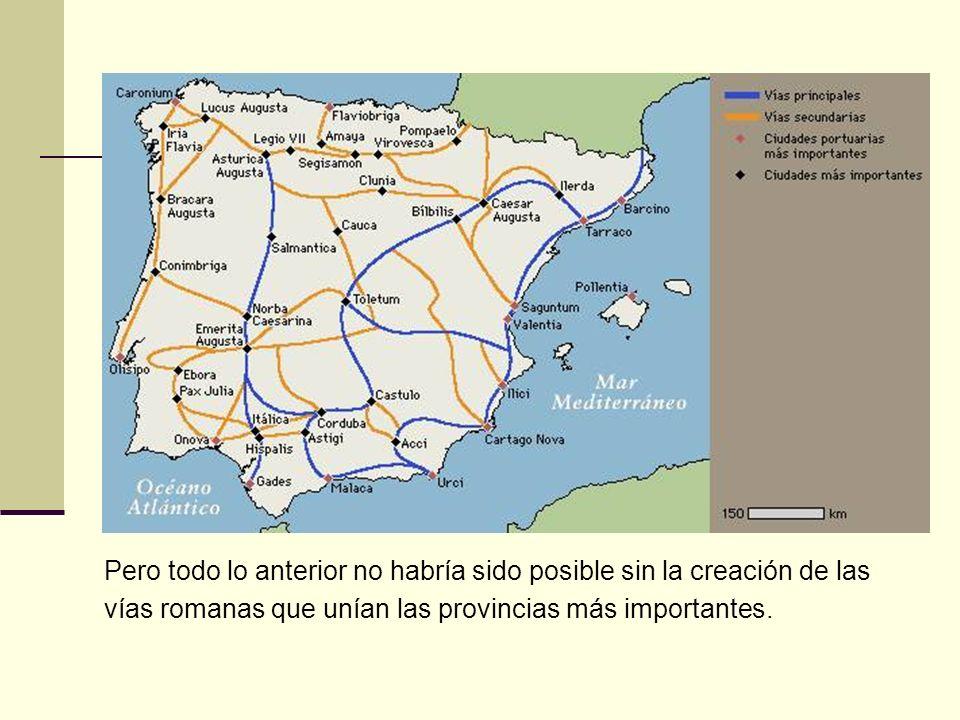 Pero todo lo anterior no habría sido posible sin la creación de las vías romanas que unían las provincias más importantes.
