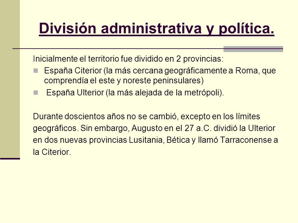 División administrativa y política. Inicialmente el territorio fue dividido en 2 provincias: España Citerior (la más cercana geográficamente a Roma, q