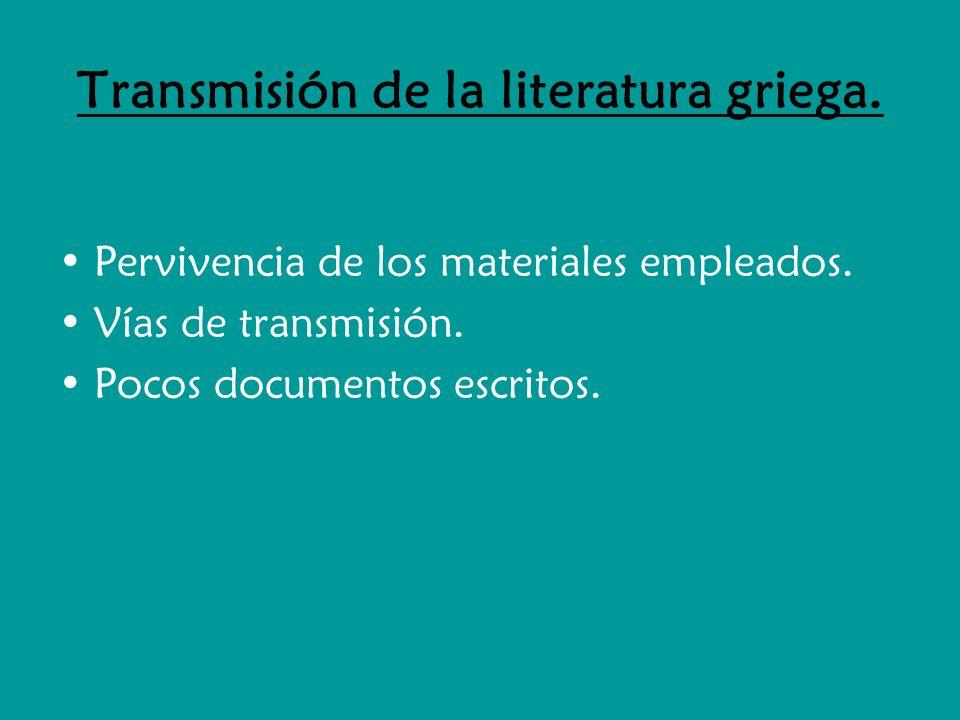 Transmisión de la literatura griega. Pervivencia de los materiales empleados. Vías de transmisión. Pocos documentos escritos.
