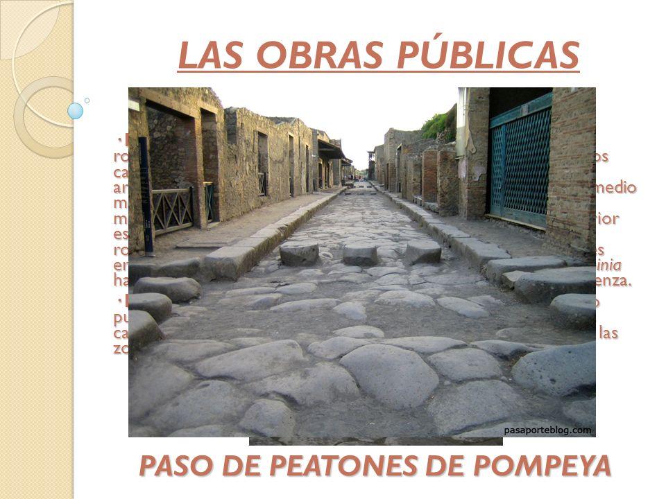 LAS OBRAS PÚBLICAS · La calzada: Es el más importante de todos los tipos de vías romanas. Su anchura era de cinco o seis metros, de modo que dos carro