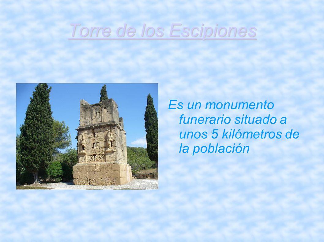 Torre de los Escipiones Es un monumento funerario situado a unos 5 kilómetros de la población