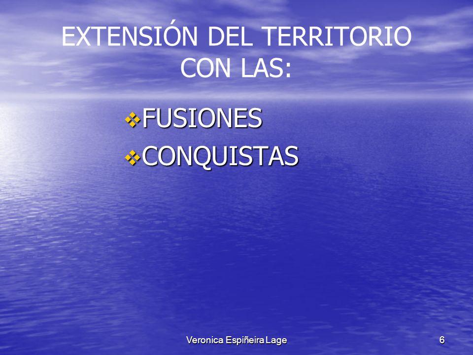 Veronica Espiñeira Lage6 EXTENSIÓN DEL TERRITORIO CON LAS: FUSIONES FUSIONES CONQUISTAS CONQUISTAS