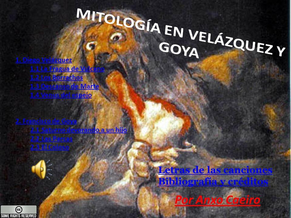 Por Anxo Caeiro 1. Diego Velázquez 1.1 La Fragua de Vulcano 1.2 Los Borrachos 1.3 Descanso de Marte 1.4 Venus del espejo 2. Francisco de Goya 2.1 Satu