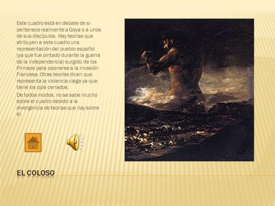 Este cuadro está en debate de si pertenece realmente a Goya o a unos de sus discípulos. Hay teorías que atribuyen a este cuadro una representación del