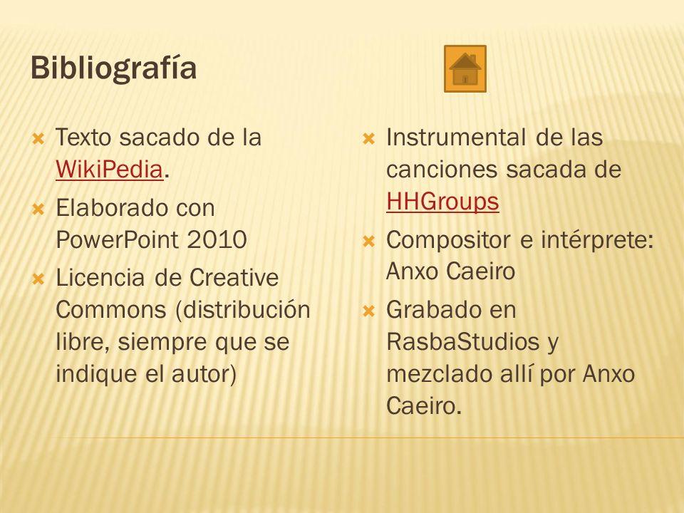 Bibliografía Texto sacado de la WikiPedia. WikiPedia Elaborado con PowerPoint 2010 Licencia de Creative Commons (distribución libre, siempre que se in