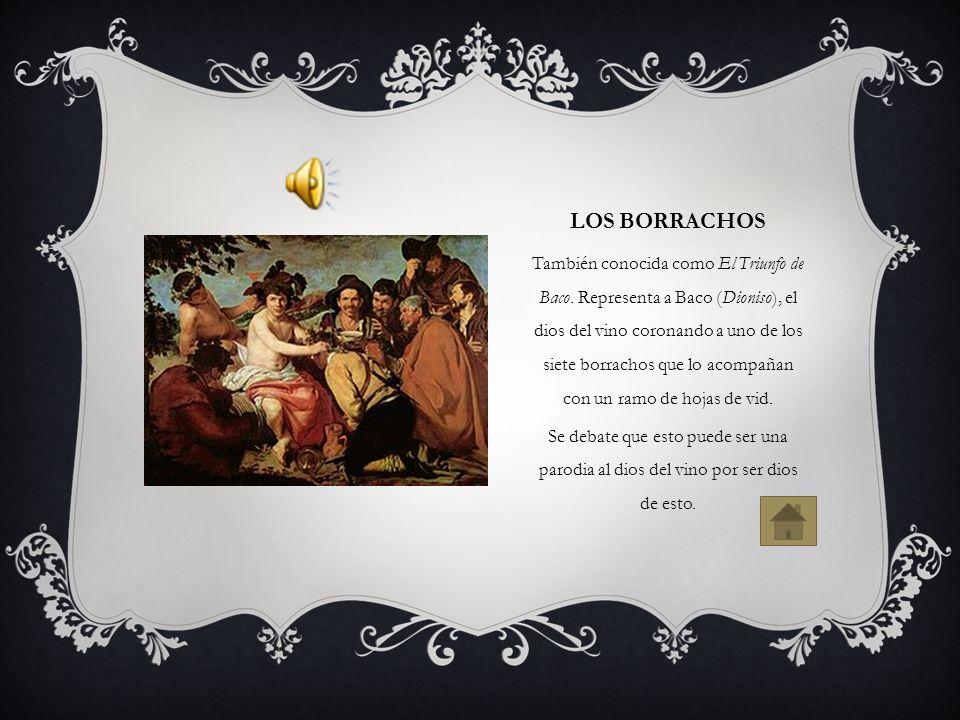 LOS BORRACHOS También conocida como El Triunfo de Baco. Representa a Baco (Dioniso), el dios del vino coronando a uno de los siete borrachos que lo ac