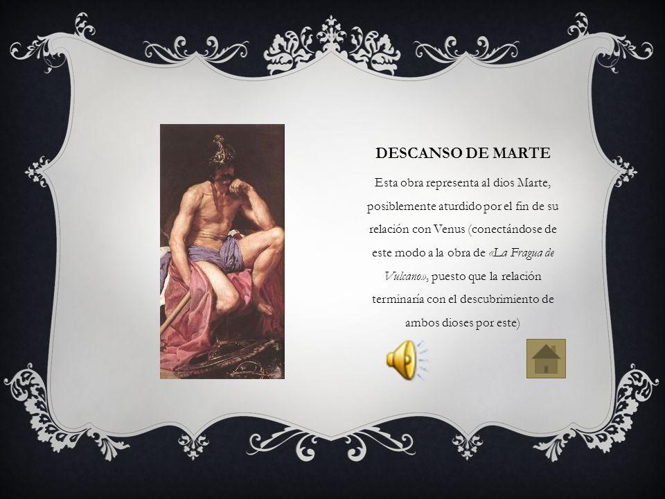 DESCANSO DE MARTE Esta obra representa al dios Marte, posiblemente aturdido por el fin de su relación con Venus (conectándose de este modo a la obra d