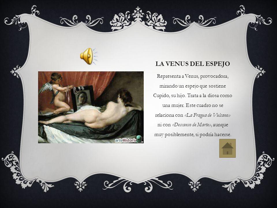 LA VENUS DEL ESPEJO Representa a Venus, provocadora, mirando un espejo que sostiene Cupido, su hijo. Trata a la diosa como una mujer. Este cuadro no s