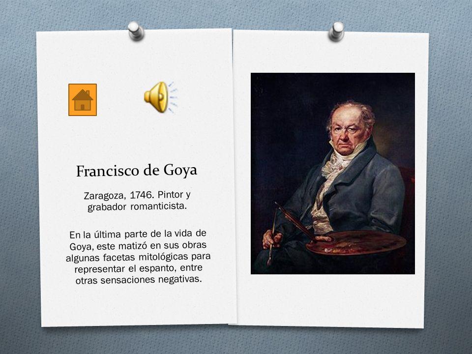 Francisco de Goya Zaragoza, 1746. Pintor y grabador romanticista. En la última parte de la vida de Goya, este matizó en sus obras algunas facetas mito