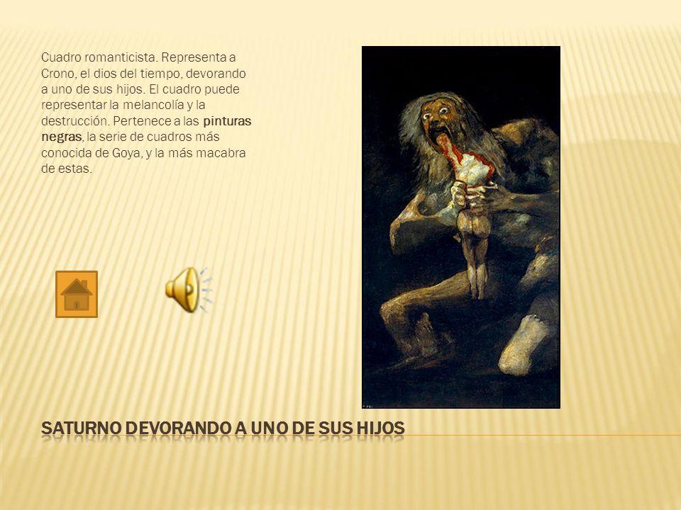 Cuadro romanticista. Representa a Crono, el dios del tiempo, devorando a uno de sus hijos. El cuadro puede representar la melancolía y la destrucción.