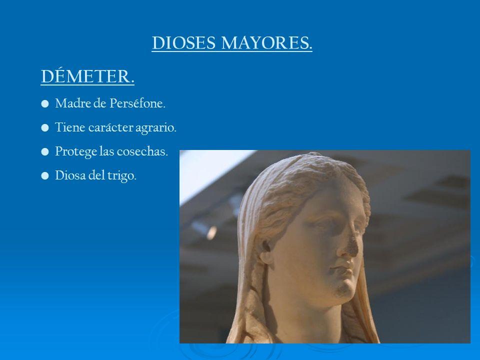DIOSES MAYORES. DÉMETER. Madre de Perséfone. Tiene carácter agrario. Protege las cosechas. Diosa del trigo.