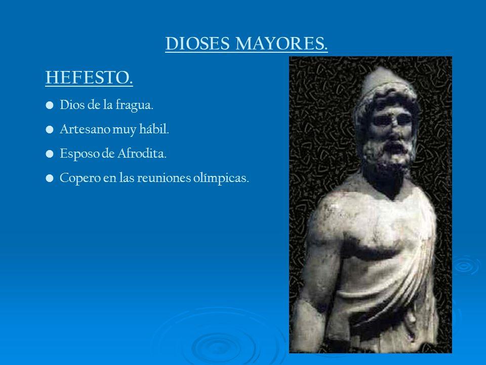 DIOSES MAYORES. HEFESTO. Dios de la fragua. Artesano muy hábil. Esposo de Afrodita. Copero en las reuniones olímpicas.