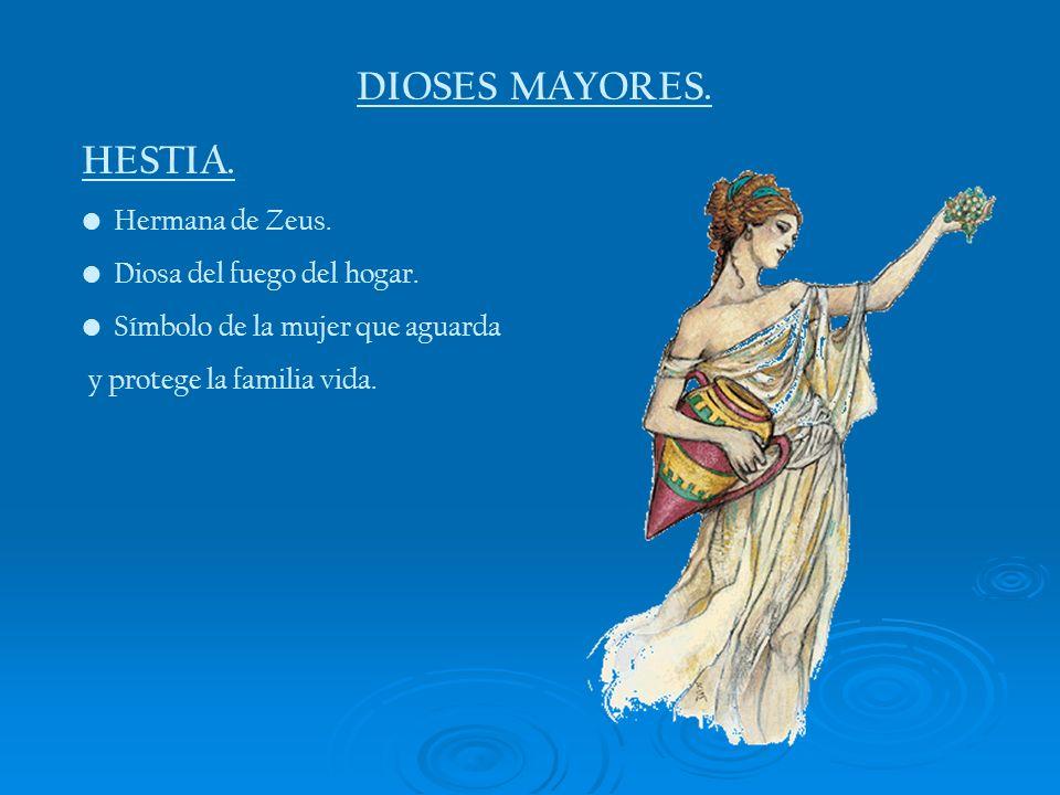 DIOSES MAYORES. HESTIA. Hermana de Zeus. Diosa del fuego del hogar. Símbolo de la mujer que aguarda y protege la familia vida.